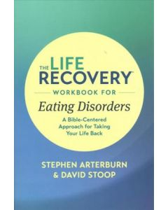 Life Recovery Workbook for Eating Disorders  The