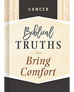 Cancer: Biblical Truths that Bring Comfort