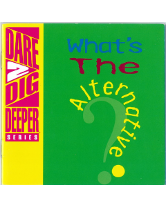 Dare 2 Dig Deeper - What's the Alternative? (Booklet)
