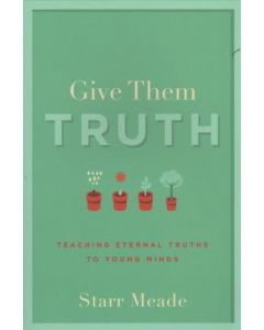 Give Them Truth:Teaching Truths to Young Minds