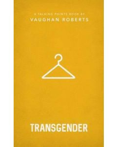 Transgender: 1 : Christian compassion, convictions and wisdom for today's big issues