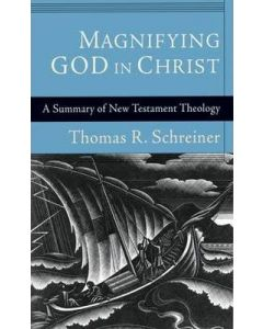 Magnifying God in Christ (Summary Of NT Theology)