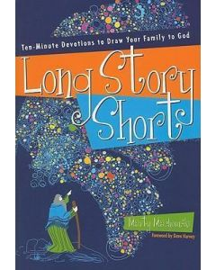 Long Story Short : Ten-Minute Devotions to Draw Your Family to God: Old Testament