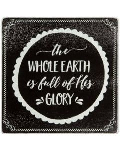 Glass Trivet-Whole Earth is His Full Glory