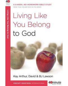 40 Minute Bible Study- Living Like You Belong to God