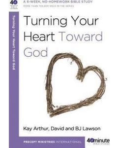 40 Minute Bible Study- Turning Your Heart Toward God