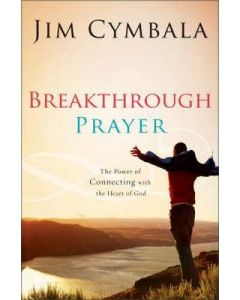 Breakthrough Prayer : The Secret of Receiving What You Need from God
