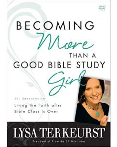 Becoming More Than a Good Bible Study Girl - DVD