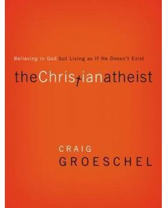 The Christian Atheist : Believing in God but Living As If He Doesn't Exist