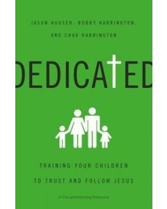Dedicated : Training Your Children to Trust and Follow Jesus