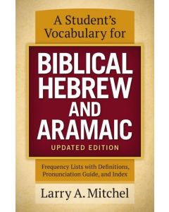 A Student's Vocabulary for Biblical Hebrew and Aramaic, Updated Edition