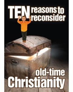 Ten Reasons to Reconsider Old-time Christianity (min. 10)