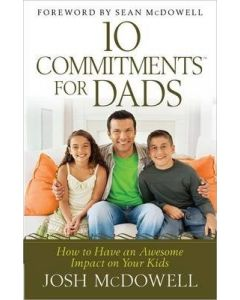10 Commitments for Dads : How to Have an Awesome Impact on Your Kids