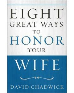 Eight Great Ways to Honor Your Wife