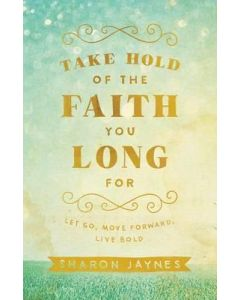 Take Hold of the Faith You Long For