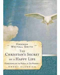 Christian's Secret of a Happy Life, The (Moody Classics)