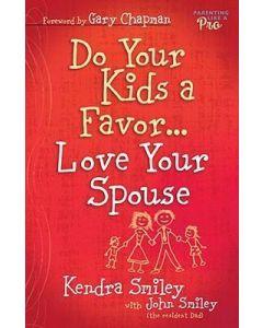 Do Your Kids a Favor . . . Love Your Spouse