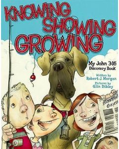 Knowing, Showing, Growing (My John 3:16 Discovery Book)