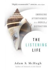 Listening Life:Embracing Attentiveness in a World of Distraction
