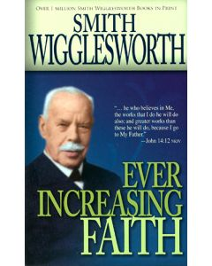 Smith Wigglesworth On Ever Increasing Faith