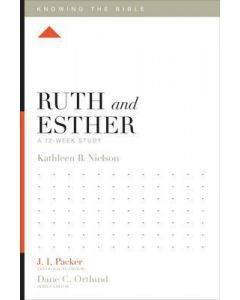 Knowing The Bible Sr-Ruth & Esther:12-Week Study