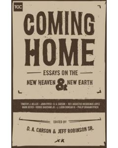 Coming Home : Essays on the New Heaven and New Earth