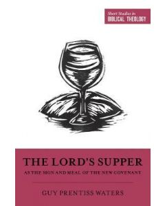 Lord's Supper as the Sign and Meal of the New Covenant, The
