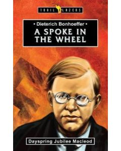 TrailBrazers-Dietrich Bonhoeffer, A Spoke in the Wheel