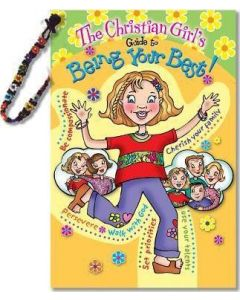 Christian Girl's Guide to Being Your Best!, The