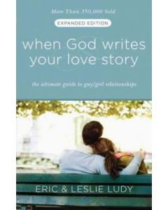 When God Writes your Love Story (Extended Edition) : The Ultimate Guide to Guy/Girl Relationships
