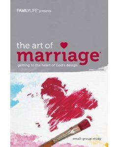 Art of Marriage Small Group Workbook, The