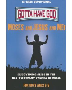 Gotta Have God: Moses and Jesus and Me!