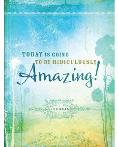 Journal - Today Is Going to Be Ridiculously Amazing!
