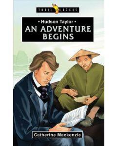 TrailBlazers Series-Hudson Taylor: An Adventure Begins