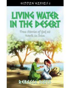 Hidden Heroes 6- Living Water In The Desert