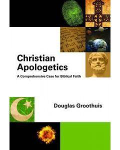 Christian Apologetics: A Comprehensive Case for Biblical Faith