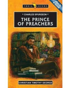 TrailBlazers Series  : Charles Spurgeon  The Prince of Preachers