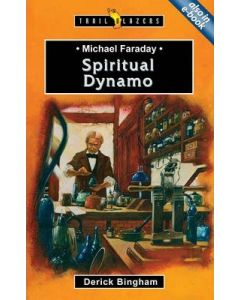 TrailBlazers Series- Michael Faraday, Spiritual Dynamo