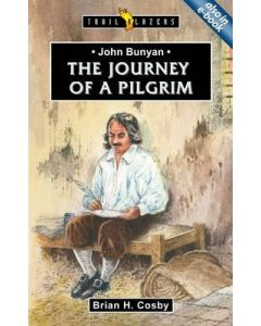 Trailblazers Series - John Bunyan : Journey of a Pilgrim