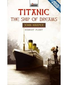 Torchbearer Series - Titanic, The Ship of Dreams