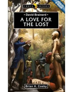TrailBlazers Series- David Brainerd: A Love for the Lost