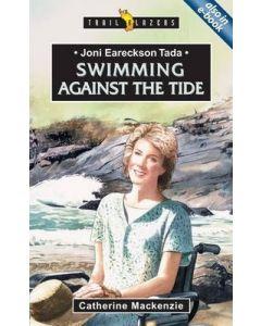 Trailblazers Series - Joni Eareckson Tada :  Swimming Against the Tide
