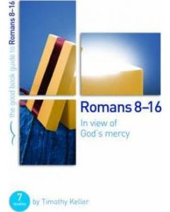 Romans 8-16: In View of God's Mercy Bible Study